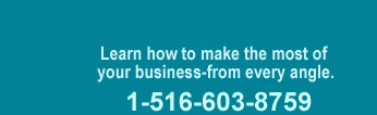 Learn how to make the most of your business - from every angle. Call 1-800-474-9109.